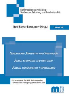 Denktraditionen im Dialog – Band 38 – Gerechtigkeit, Erkenntnis und Spiritualität