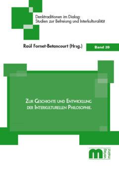 Denktraditionen im Dialog – Band 39 – Zur Geschichte und Entwicklung der interkulturellen Philosophie
