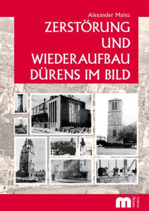 Düren im Zweiten Weltkrieg – Ein Bildband über Zerstörung und Wiederaufbau